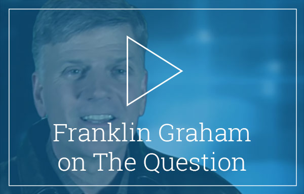 Video: Franklin Graham on The Question